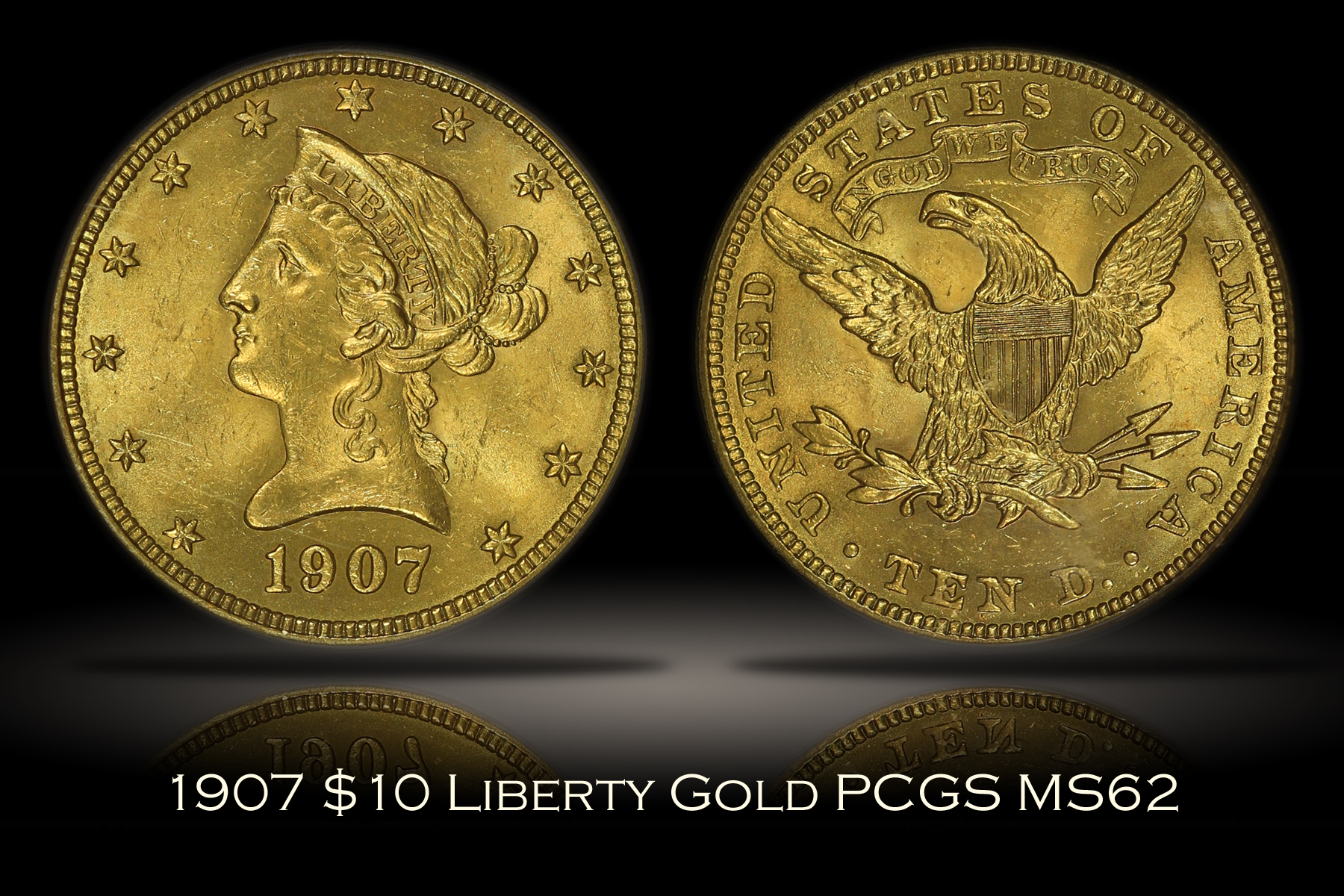 1907 $10 Liberty Gold PCGS MS62