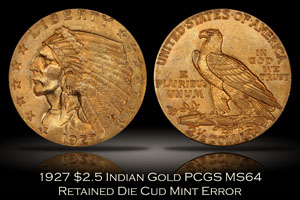 1927 $2.5 Indian Gold PCGS MS64 Retained Die Cud Error
