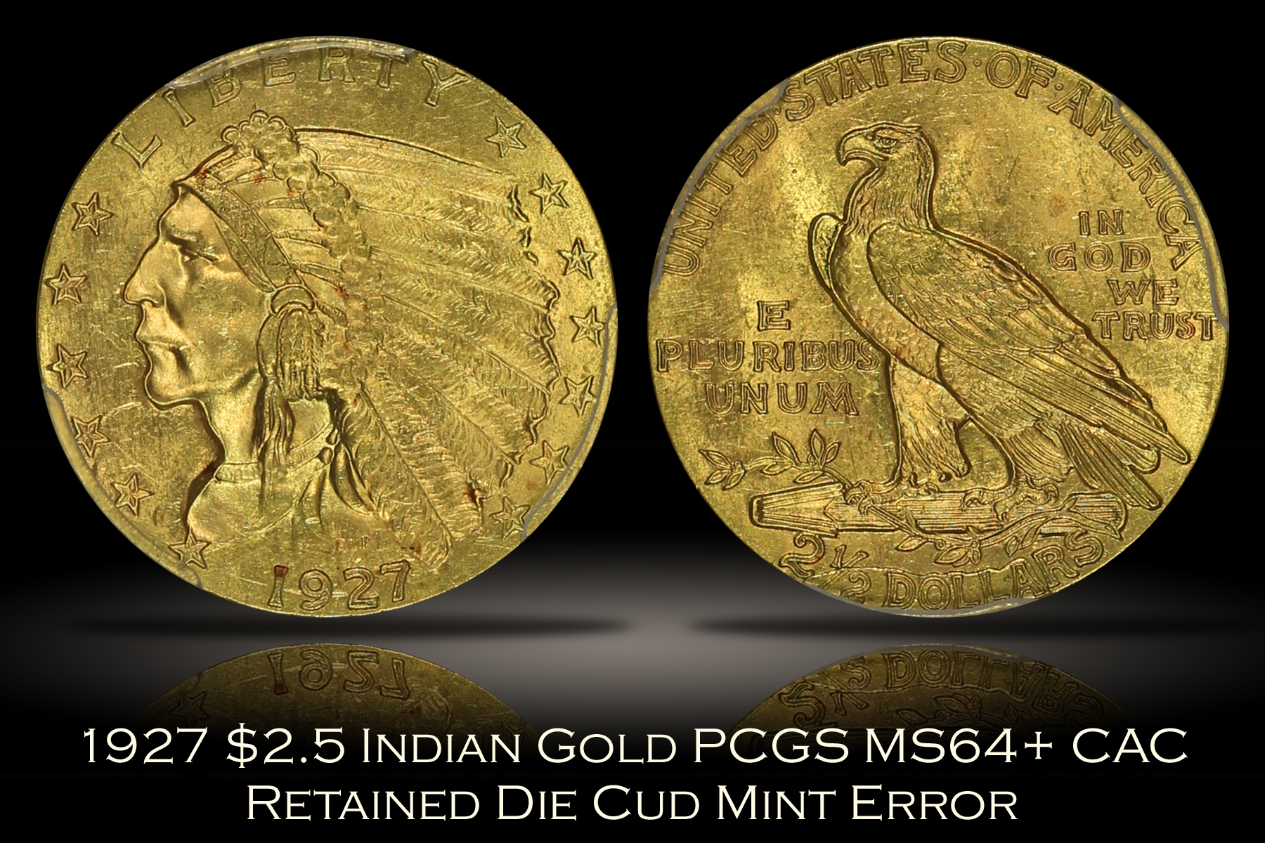 1927 $2.5 Indian Gold PCGS MS64+ CAC Retained Die Cud Error